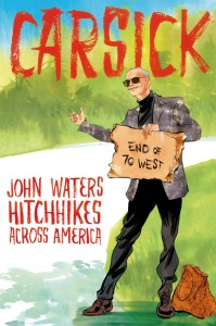 John Waters Hitchhikes Across America John Waters ©Farrar, Straus and Giroux